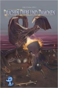 Diebe Drachen und Dämonen - Kurzgeschichten